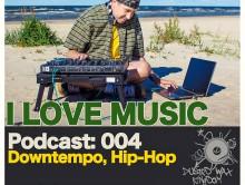 Podcast — I Love Music: 004 Downtempo, Hip-Hop