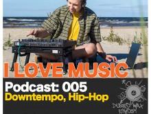 Podcast — I Love Music: 005 Downtempo, Hip-Hop