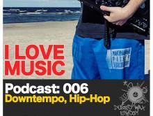 Podcast — I Love Music: 006 Downtempo, Hip-Hop