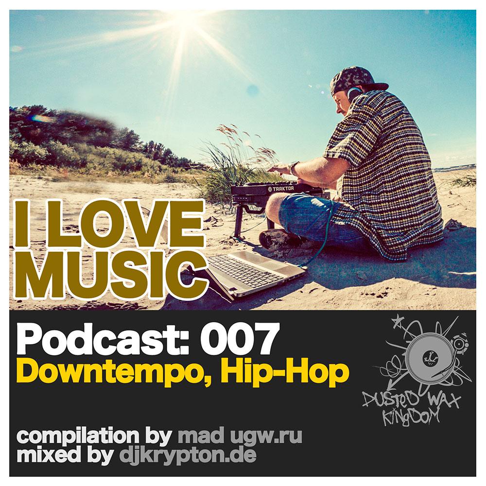 Podcast — I Love Music: 007 Downtempo, Hip-Hopcover-007