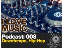 Podcast — I Love Music: 008 Downtempo, Hip-Hop