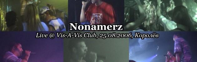 Nonamerz live @ Vis-A-Vis Club, 25.08.2006, Королёв