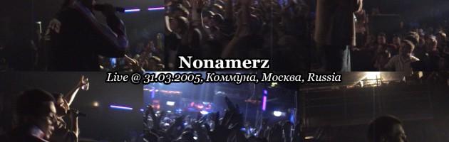 Nonamerz • live @ 31.03.2005, Коммуна, Москва