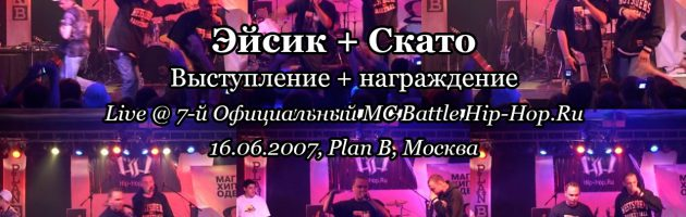 Эйсик + Скато • live @ 7-й Официальный MC Battle Hip-Hop.Ru, 16.06.2007, Plan B, Москва