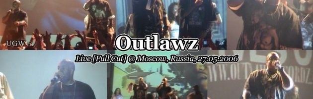 Outlawz • Live [Full Cut] @ Moscow, Russia, 27.05.2006