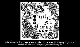 MicBeatZ a.k.a. IamNess «Who You Are /AHR103CD/» 2011