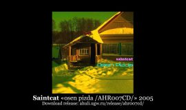 Saintcat «osen pizda /AHR007CD/» 2005 (A-Hu-Li Records)