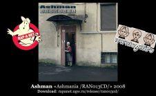 Ashman «Ashmania /RAN013CD/» 2008 (Rap'A Net)